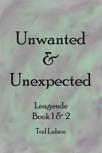 Unwanted & Unexpected Book 1 & 2 of Leagende by Tod Leben (cover)