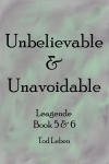 Unbelievable and Unavoidable Leagende book 5 and 6 by Tod Leben front cover