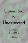 Unwanted and Unexpected Leagende book 1 and 2 by Tod Leben cover image.